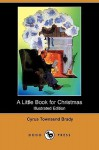 A Little Book for Christmas (Illustrated Edition) (Dodo Press) - Cyrus Townsend Brady, Will Crawford