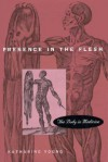 Presence in the Flesh: The Body in Medicine - Katharine Galloway Young