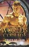 Worlds Collide - Tracy St. John
