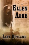 Lady Outlaws - Ellen Ashe