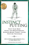 Instinct Putting: Putt Your Best Using the Breakthrough, Science-Based TargetVision Putting Technique - Eric Alpenfels