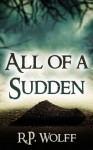 All of a Sudden - R.P. Wolff