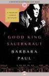 Good King Sauerkraut - Barbara Paul