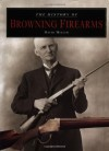 The History of Browning Firearms: Fortifications Around the World - David Miller