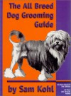 The All Breed Dog Grooming Guide - Sam Kohl