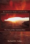 Beyond the Missouri: The Story of the American West - Richard W. Etulain