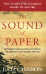 The Sound of Paper: Inspiration and Practical Guidance for Starting the Creative Process by Cameron, Julia (2006) Paperback - Julia Cameron