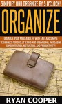 Organize: Simplify And Organize By 5 O'clock! - Organize Your Mind And Life With Fast And Simple Techniques For Decluttering And Organizing, Increasing ... Discipline, Time Management, Minimalism) - Ryan Cooper