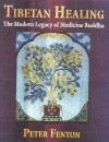Tibetan Healing: The Modern Legacy of Medicine Buddha - Peter Fenton