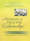 A Woman of Healthy Relationships: Sisters, Mothers, Daughters, Friends - Dee Brestin