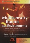 Multisensory Rooms and Environments: Controlled Sensory Experiences for People with Profound and Multiple Disabilities - Susan Fowler, Paul Pagliano