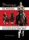 Dressage School: A Sourcebook of Movements and Tips Demonstrated by Olympian Isabell Werth - Britta Schöffmann, Britta Schoffmann