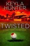 Twisted: A Tracy Turner Murder Mystery Novel (Resort Cozy Mystery Series Book 1) - Keyla Hunter, Maxann Dobson