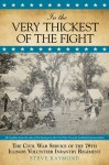 In the Very Thickest of the Fight: The Civil War Service of the 78th Illinois Volunteer Infantry Regiment - Steve Raymond