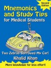 Mnemonics and Study Tips for Medical Students: Two Zebras Borrowed My Car [Second Edition] (Hodder Arnold Publication) - Khalid Khan