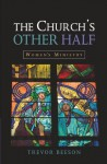 The Church's Other Half: Women's Ministry - Trevor Beeson