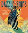 Dazzle Ships: World War I and the Art of Confusion - Chris Barton, Victo Ngai