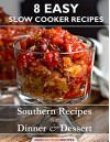 8 Easy Slow Cooker Recipes: Southern Recipes for Dinner and Dessert - Prime Publishing