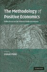 The Methodology of Positive Economics: Reflections on the Milton Friedman Legacy - Uskali Maki