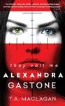 They Call Me Alexandra Gastone - T. Maclagan