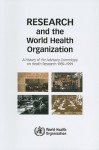 Research and the World Health Organization: A History of the Advisory Committee on Health Research, 1959-1999 - World Health Organization