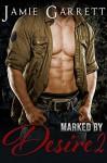 Marked By Desire - Book 2 (Marked By Desire Romantic Suspense Series) - Jamie Garrett