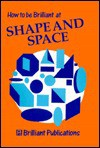 How to Be Brilliant at Shape and Space (How to Be Brilliant At...) - Beryl Webber, Terry Barnes