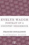 Evelyn Waugh: Portrait of a Country Neighbour - Frances Donaldson
