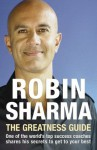 The Greatness Guide: One of the World's Top Success Coaches Shares His Secrets to Get to Your Best - Robin Sharma