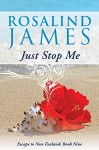Just Stop Me (Escape to New Zealand Book 9) - Rosalind James