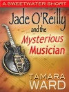 Jade O'Reilly and the Mysterious Musician - Tamara Ward