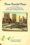 Three Fearful Days: San Francisco Memoirs of the 1906 Earthquake & Fire - Malcolm E. Barker