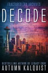 Decode: Fractured Era Archives - Autumn Kalquist