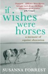 If Wishes Were Horses: A Memoir of Equine Obsession - Susanna Forrest