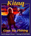 Kitaq Goes Ice Fishing - Margaret Nicolai, David Rubin