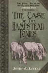 The Final Tales of Sherlock Holmes – Volume 2 – The Hampstead Ponies - John A. Little