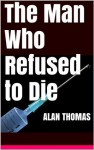 The Man Who Refused to Die - Alan Thomas