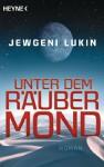 Unter dem Räubermond: Roman - Jewgeni Lukin, Erik Simon
