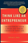 Think Like an Entrepreneur: Transforming Your Career and Taking Charge of Your Life - Deborah A. Bailey