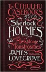 The Cthulhu Casebooks - Sherlock Holmes and the Miskatonic Monstrosities - James Lovegrove
