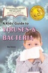 A Kid's Guide to Viruses and Bacteria - Rae Simons