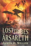 Lost Tribes of Arsareth - James D Miller