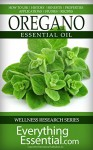 Oregano Essential Oil: Uses, Studies, Benefits, Applications & Recipes (Wellness Research Series Book 4) - George Shepherd