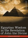 Egyptian Wisdom in the Revelation of John the Divine - Gerald Massey