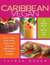 Caribbean Vegan: Meat-Free, Egg-Free, Dairy-Free Authentic Island Cuisine for Every Occasion - Taymer Mason