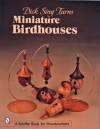 Dick Sing Turns Miniature Birdhouses - Donna S. Baker