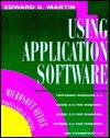 Using Application Software: Microsoft Office Edition - Edward G. Martin