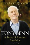 A Blaze of Autumn Sunshine: The Last Diaries - Tony Benn