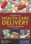 Introduction to Health Care Delivery: A Primer for Pharmacists [With Access Code] - Robert L. McCarthy, Kenneth W. Schafermeyer, Kimberly S. Plake