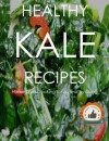 Healthy Homemade KALE RECIPES - Quick Easy And Delicious Superfood Kale Cookbook - Kelly Johnson